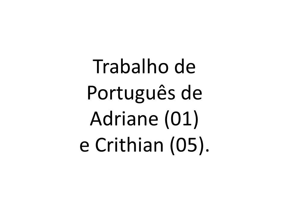 Trabalho de Português de Adriane (01) e Crithian (05).