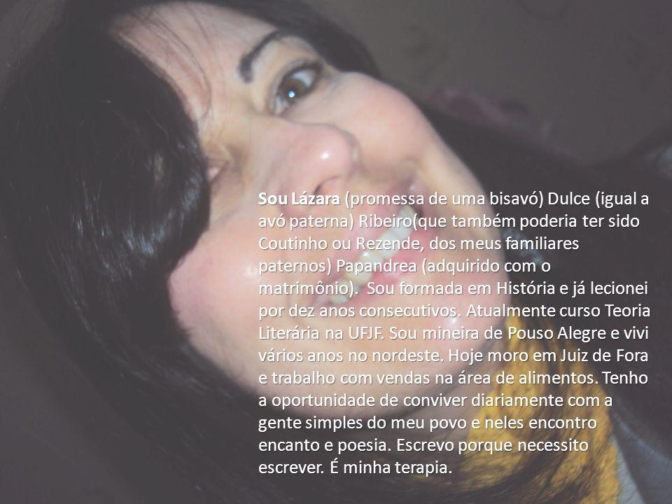 Sou Lázara (promessa de uma bisavó) Dulce (igual a avó paterna) Ribeiro(que também poderia ter sido Coutinho ou Rezende, dos meus familiares paternos) Papandrea (adquirido com o matrimônio).