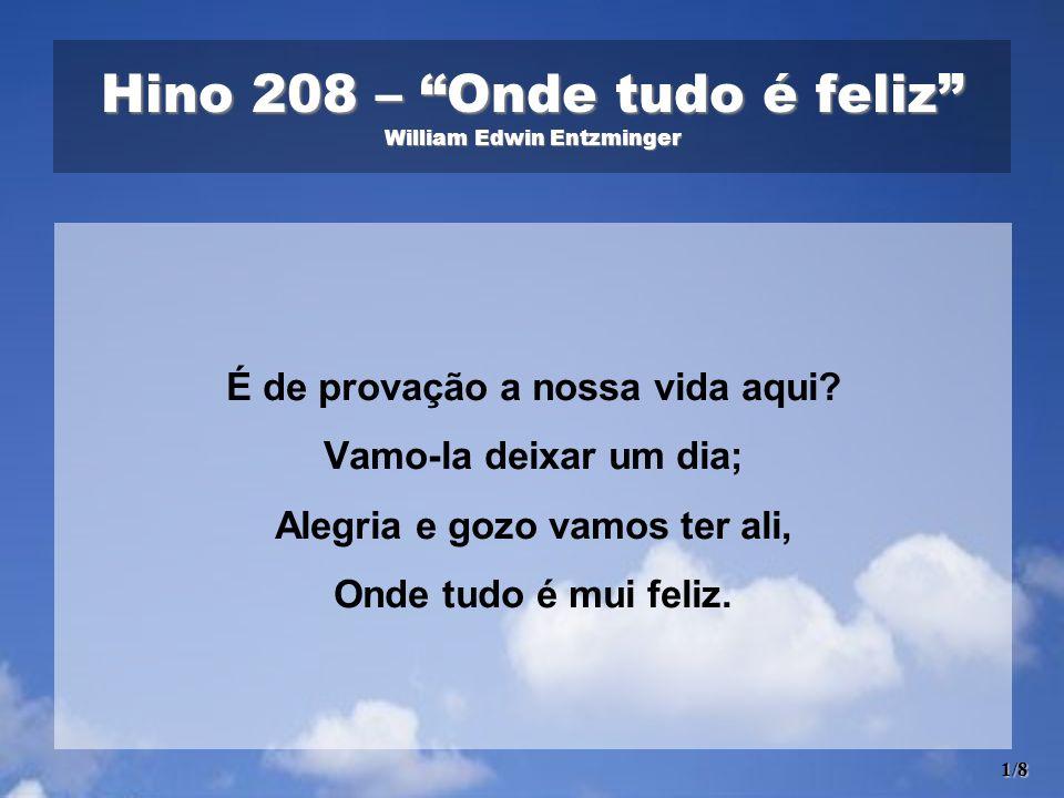 Hino 208 – Onde tudo é feliz William Edwin Entzminger