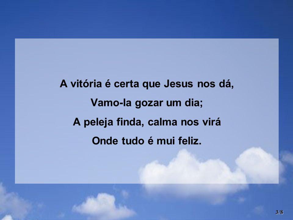 A vitória é certa que Jesus nos dá, A peleja finda, calma nos virá