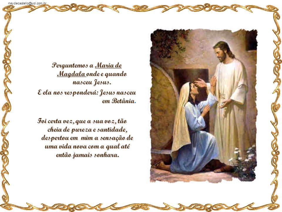 Perguntemos a Maria de Magdala onde e quando nasceu Jesus.