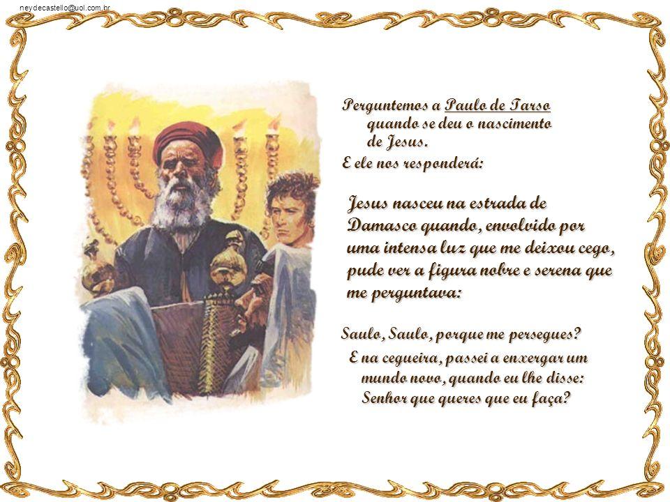 Perguntemos a Paulo de Tarso quando se deu o nascimento de Jesus.