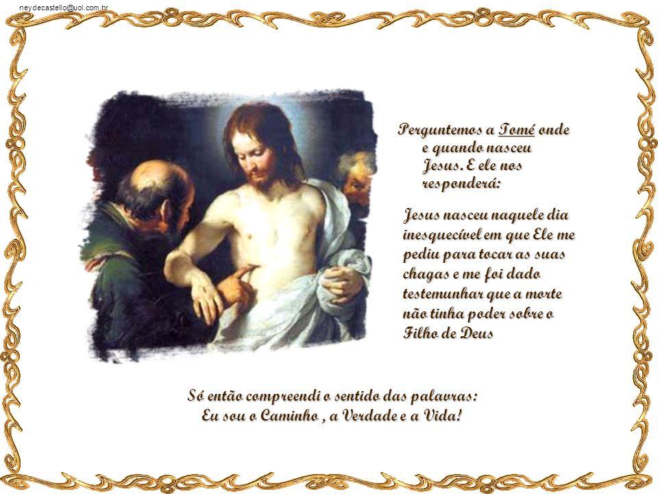 Perguntemos a Tomé onde e quando nasceu Jesus. E ele nos responderá: