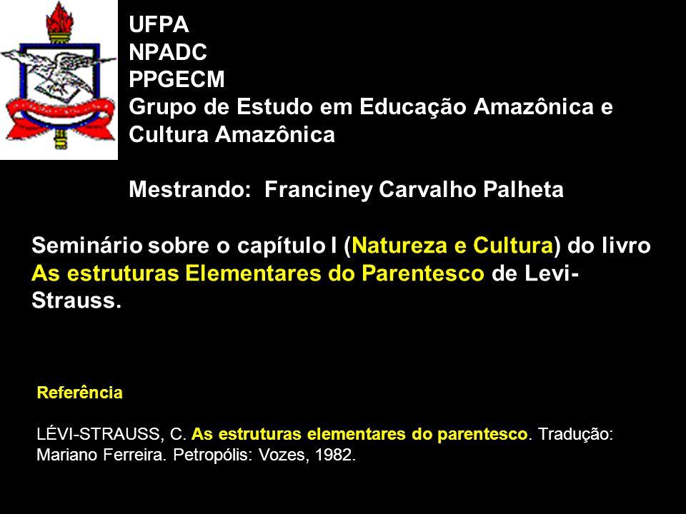 UFPA NPADC PPGECM Grupo de Estudo em Educação Amazônica e Cultura Amazônica Mestrando: Franciney Carvalho Palheta