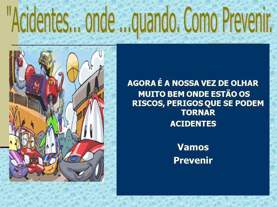 Acidentes... onde ...quando. Como Prevenir.