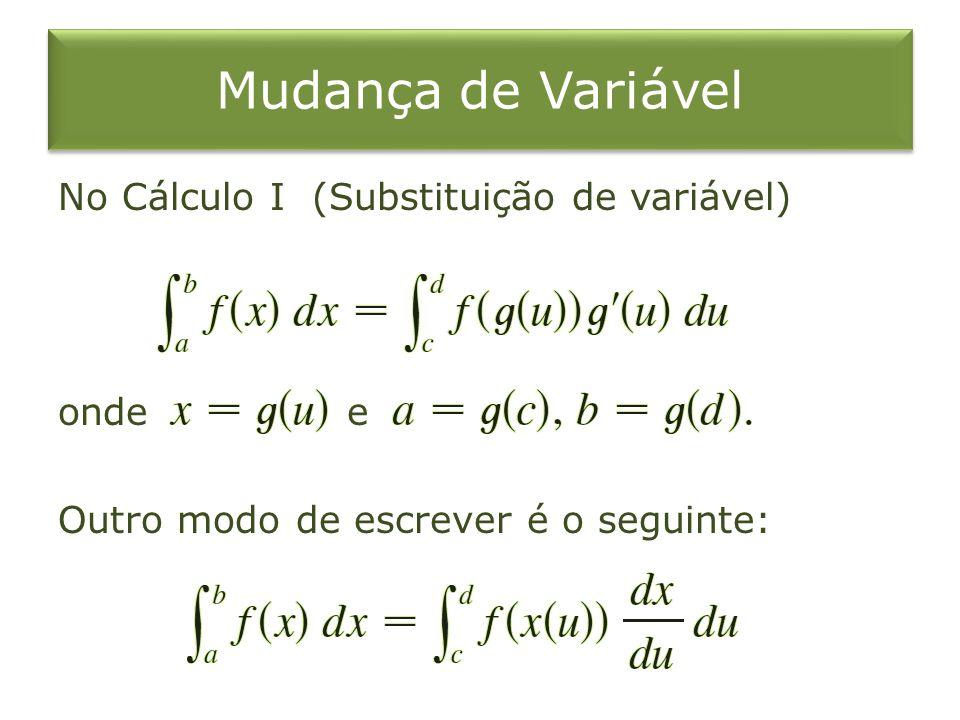Mudança de VariávelNo Cálculo I (Substituição de variável) onde e Outro modo de escrever é o seguinte: