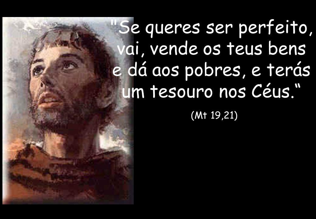 Se queres ser perfeito, vai, vende os teus bens e dá aos pobres, e terás um tesouro nos Céus.