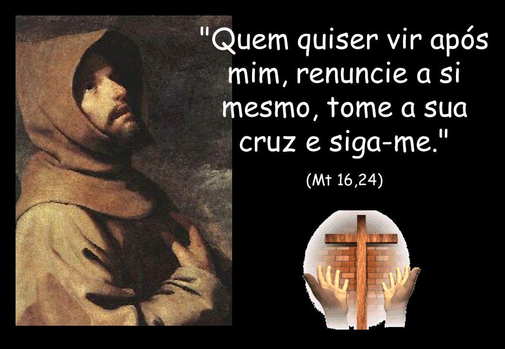 Quem quiser vir após mim, renuncie a si mesmo, tome a sua cruz e siga-me. (Mt 16,24)