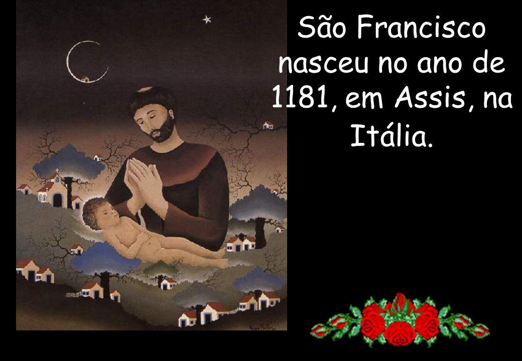 São Francisco nasceu no ano de 1181, em Assis, na Itália.