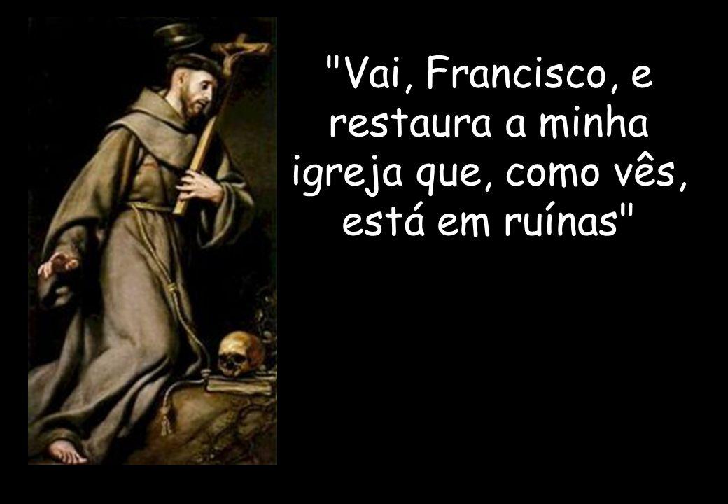 Vai, Francisco, e restaura a minha igreja que, como vês, está em ruínas