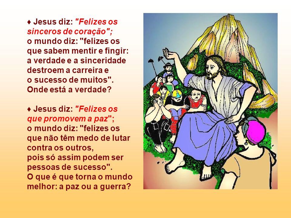 ♦ Jesus diz: Felizes os sinceros de coração ;
