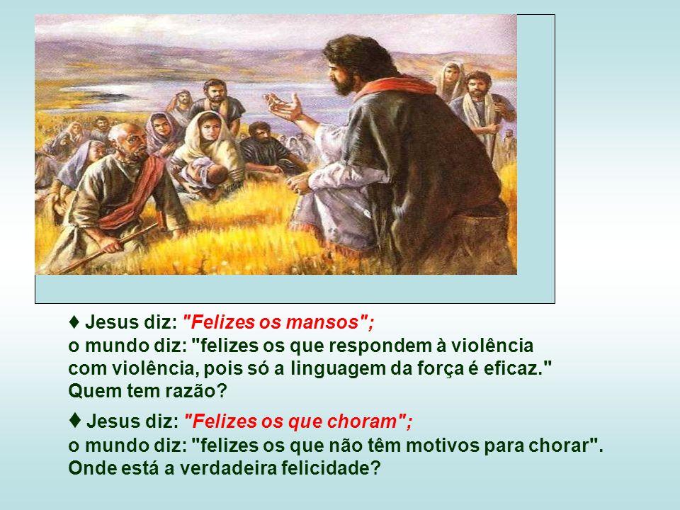 ♦ Jesus diz: Felizes os que choram ;