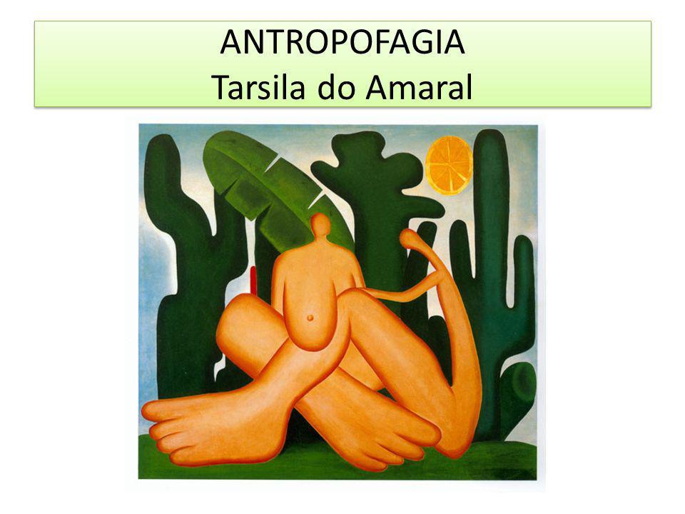 ANTROPOFAGIA Tarsila do Amaral