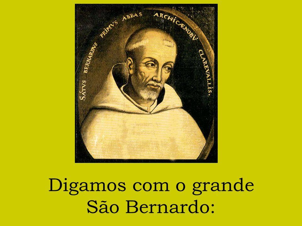 Digamos com o grande São Bernardo: