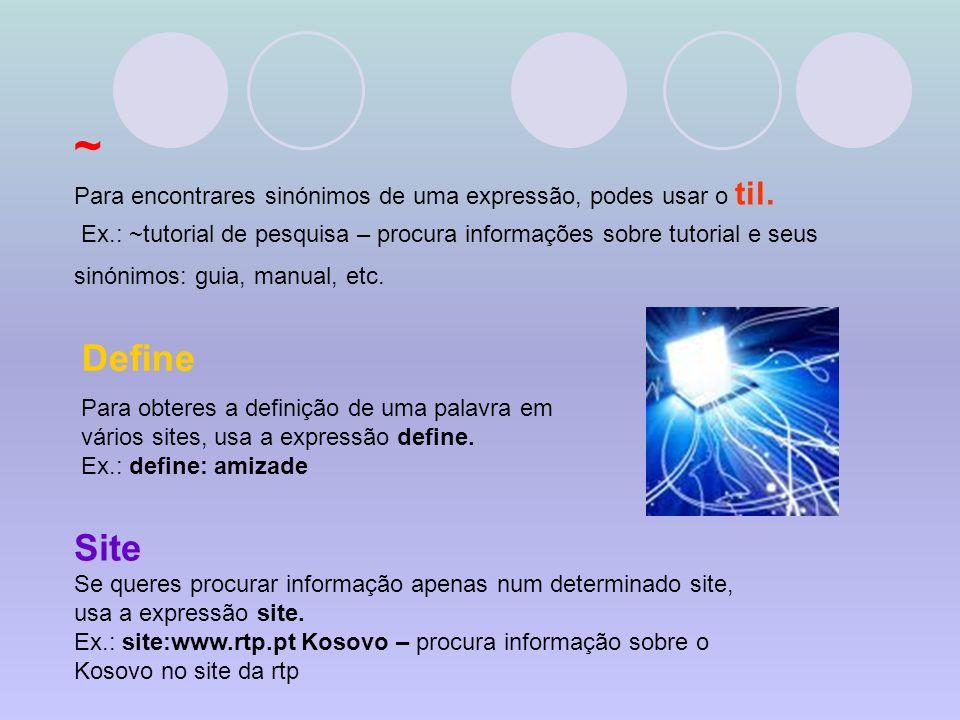 ~ Para encontrares sinónimos de uma expressão, podes usar o til.