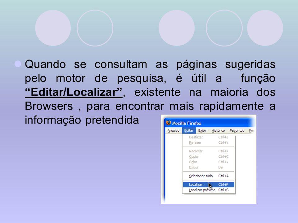 Quando se consultam as páginas sugeridas pelo motor de pesquisa, é útil a função Editar/Localizar , existente na maioria dos Browsers , para encontrar mais rapidamente a informação pretendida