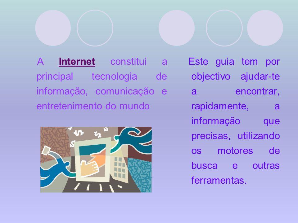 A Internet constitui a principal tecnologia de informação, comunicação e entretenimento do mundo