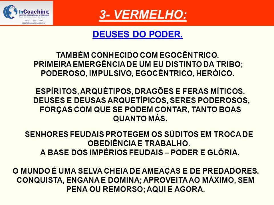 3- VERMELHO: DEUSES DO PODER. TAMBÉM CONHECIDO COM EGOCÊNTRICO.