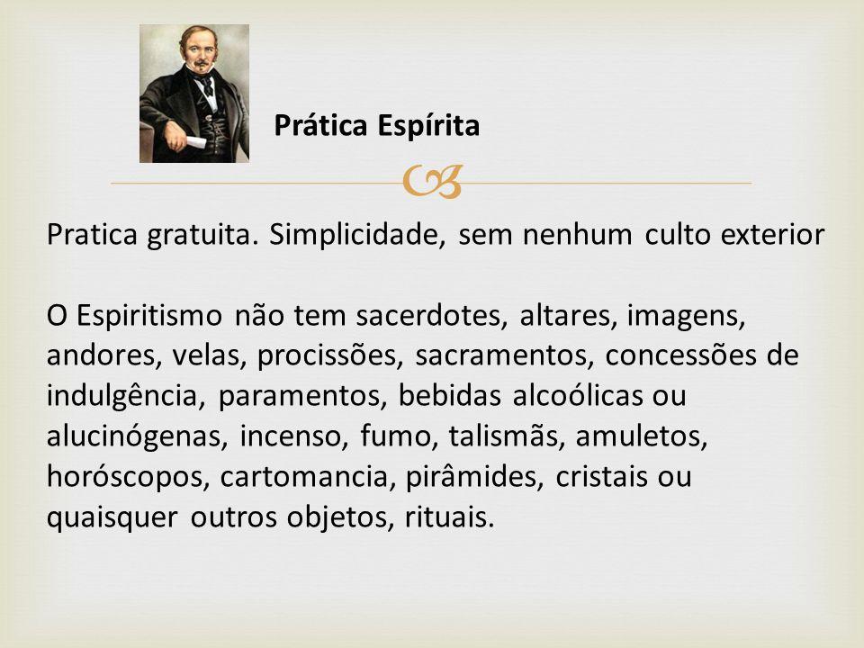 Prática Espírita Pratica gratuita. Simplicidade, sem nenhum culto exterior.