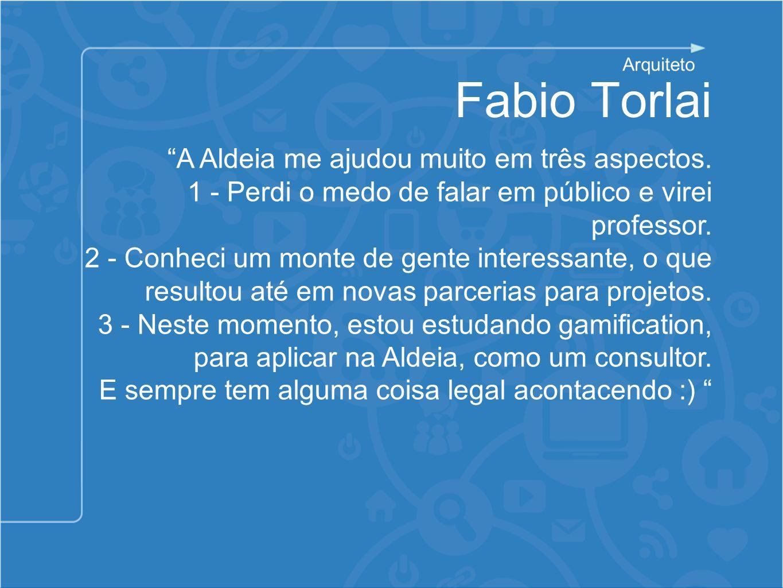 Fabio Torlai A Aldeia me ajudou muito em três aspectos.