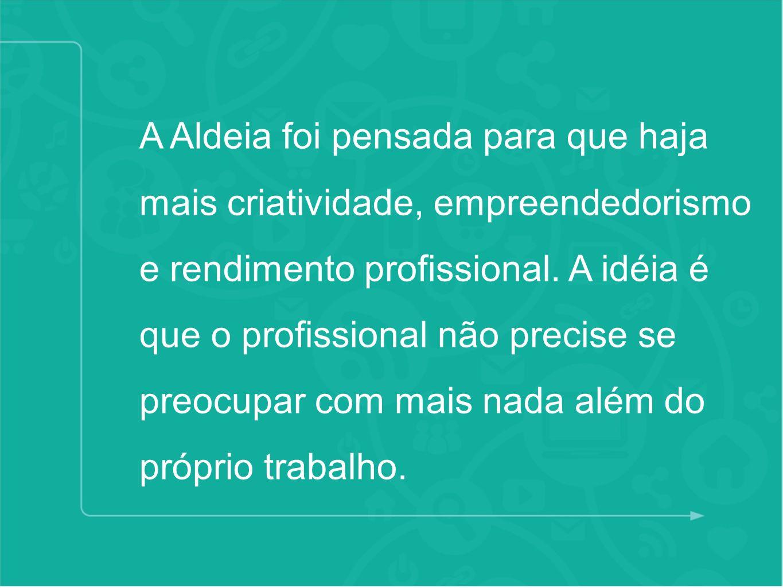 A Aldeia foi pensada para que haja mais criatividade, empreendedorismo e rendimento profissional.
