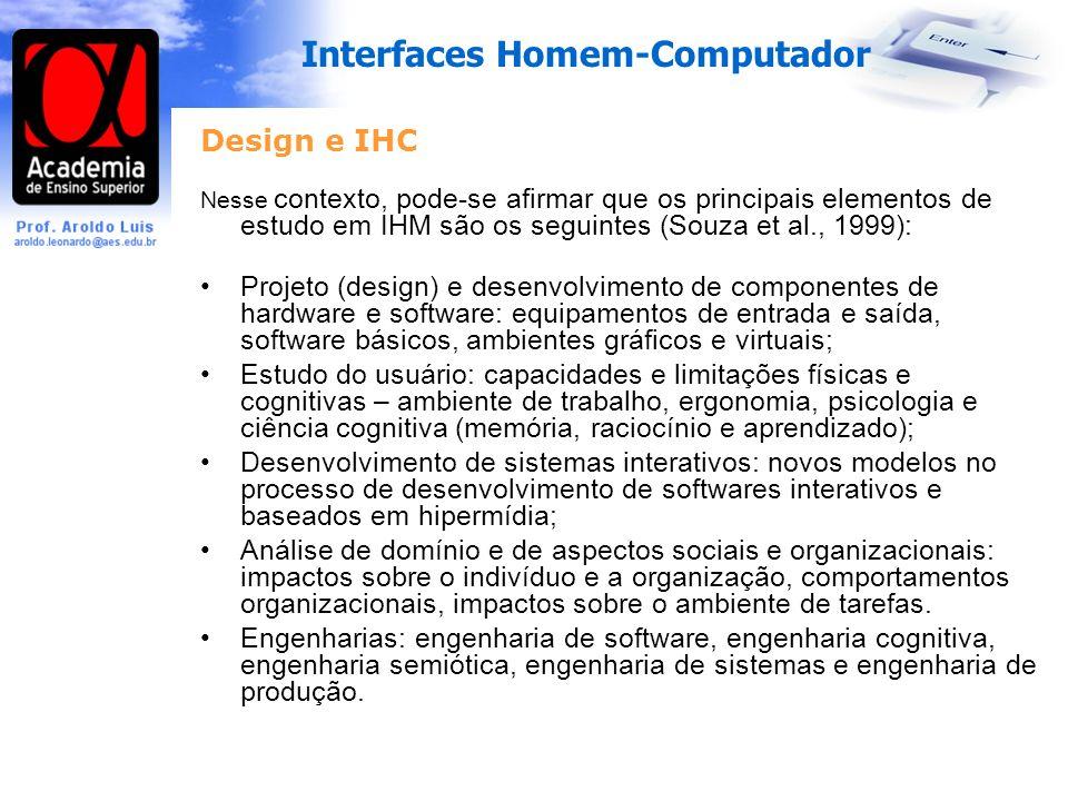 Design e IHC Nesse contexto, pode-se afirmar que os principais elementos de estudo em IHM são os seguintes (Souza et al., 1999):