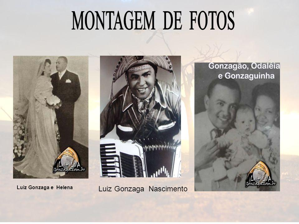 MONTAGEM DE FOTOS Luiz Gonzaga e Helena Luiz Gonzaga Nascimento