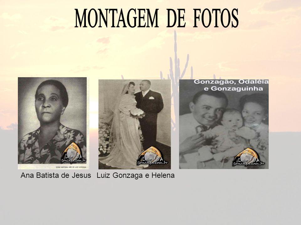 MONTAGEM DE FOTOS Ana Batista de Jesus Luiz Gonzaga e Helena