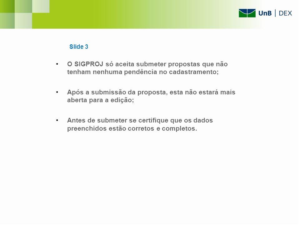 Slide 3 O SIGPROJ só aceita submeter propostas que não tenham nenhuma pendência no cadastramento;