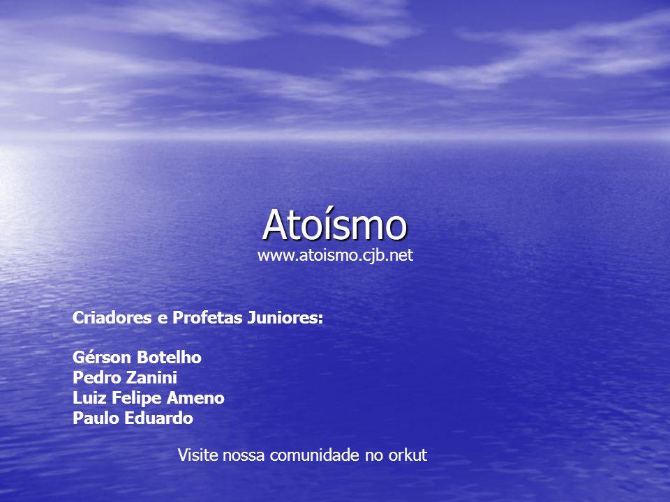 Atoísmo www.atoismo.cjb.net Criadores e Profetas Juniores: