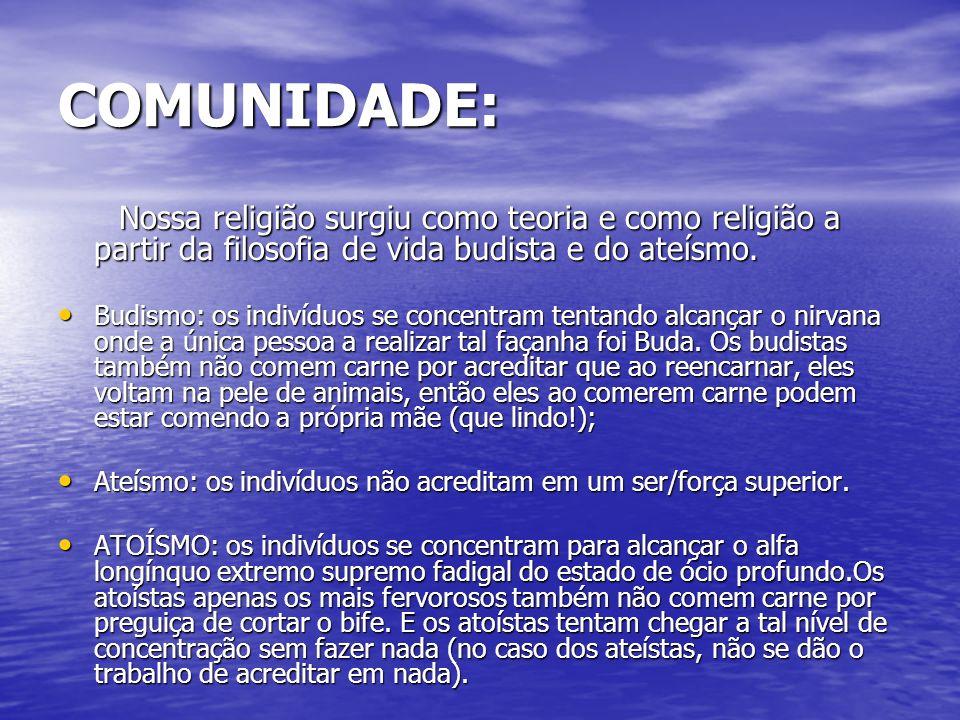 COMUNIDADE: Nossa religião surgiu como teoria e como religião a partir da filosofia de vida budista e do ateísmo.
