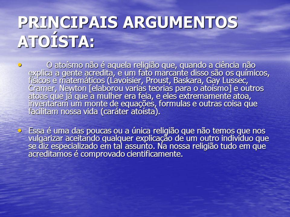 PRINCIPAIS ARGUMENTOS ATOÍSTA: