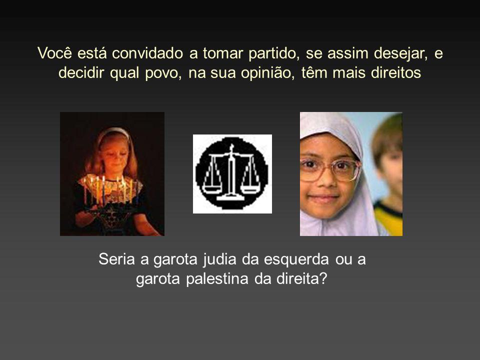 Seria a garota judia da esquerda ou a garota palestina da direita