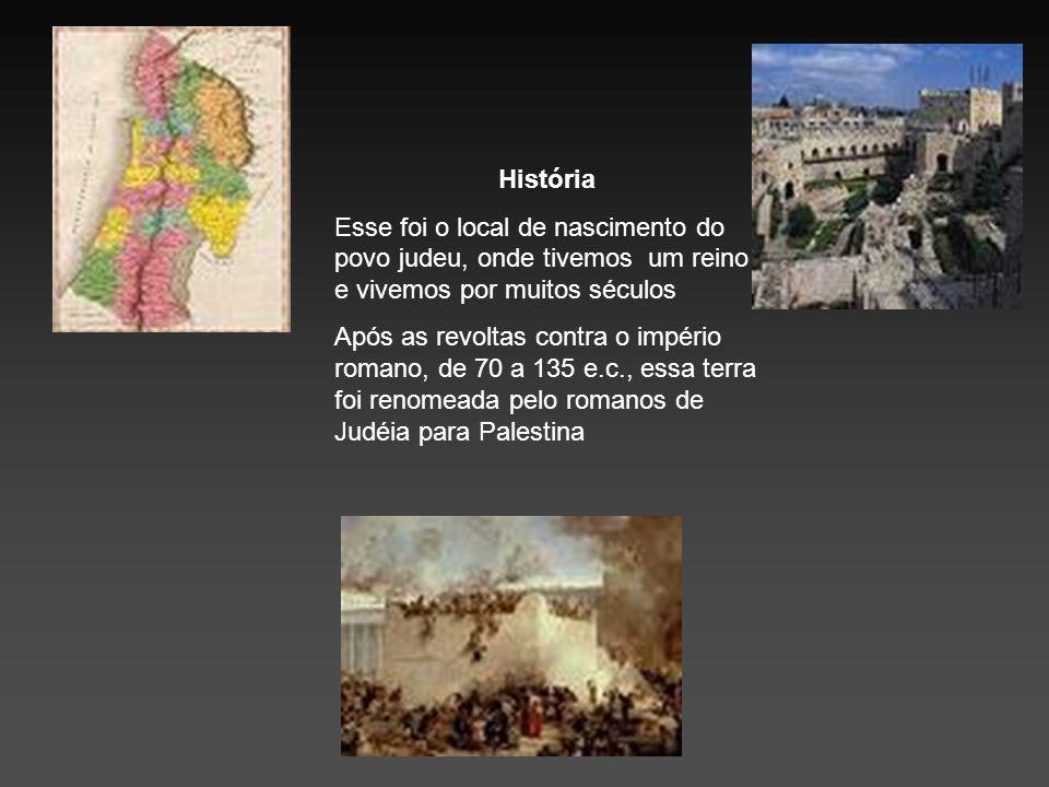 História Esse foi o local de nascimento do povo judeu, onde tivemos um reino e vivemos por muitos séculos.