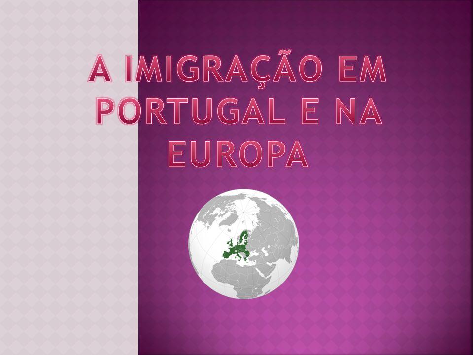 A IMIGRAÇÃO EM PORTUGAL E NA EUROPA