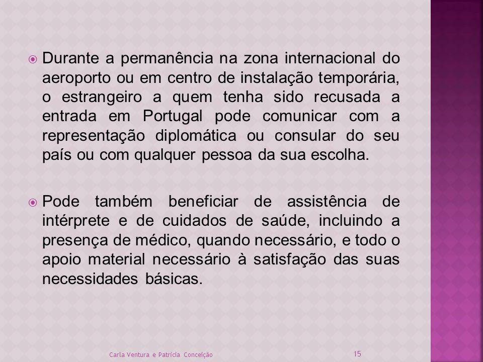 Durante a permanência na zona internacional do aeroporto ou em centro de instalação temporária, o estrangeiro a quem tenha sido recusada a entrada em Portugal pode comunicar com a representação diplomática ou consular do seu país ou com qualquer pessoa da sua escolha.