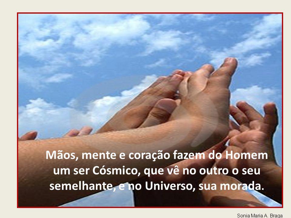 Usando as mãos, o Homem cria condições de trabalho, de harmonia, de equilíbrio. Quando entre o cérebro e as mãos, coloca o coração, da paz se torna instrumento.