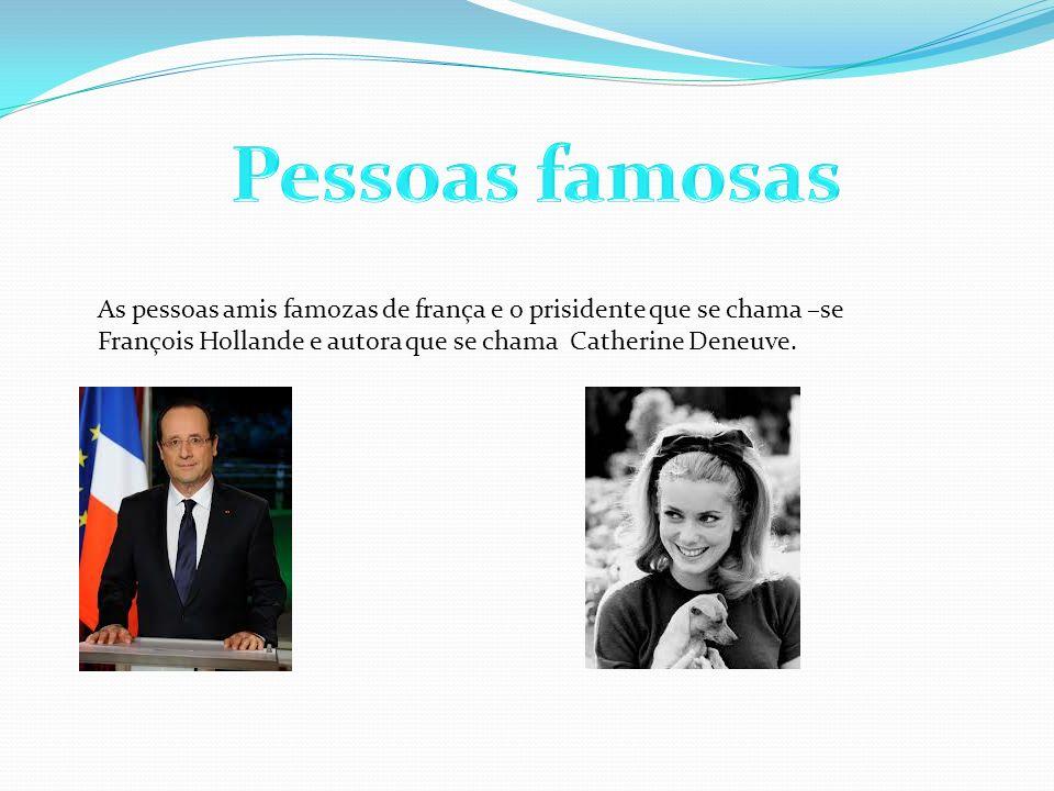 Pessoas famosas As pessoas amis famozas de frança e o prisidente que se chama –se François Hollande e autora que se chama Catherine Deneuve.