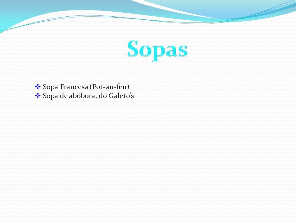 Sopas Sopa Francesa (Pot-au-feu) Sopa de abóbora, do Galeto's