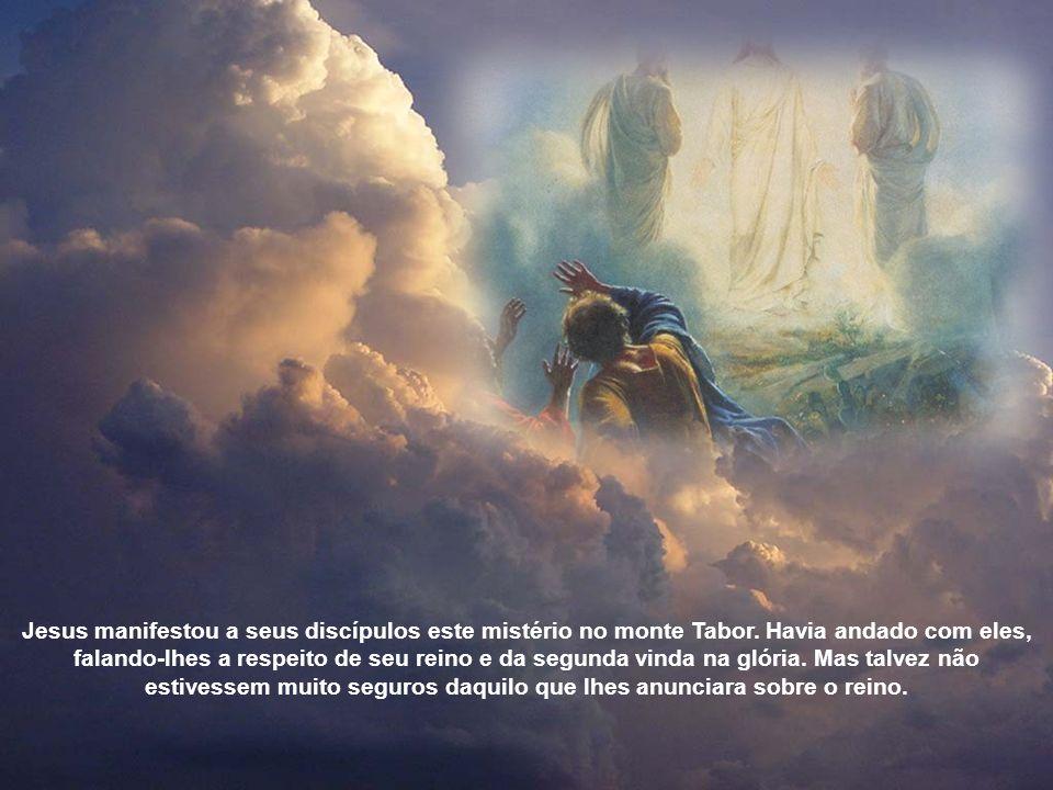 Jesus manifestou a seus discípulos este mistério no monte Tabor