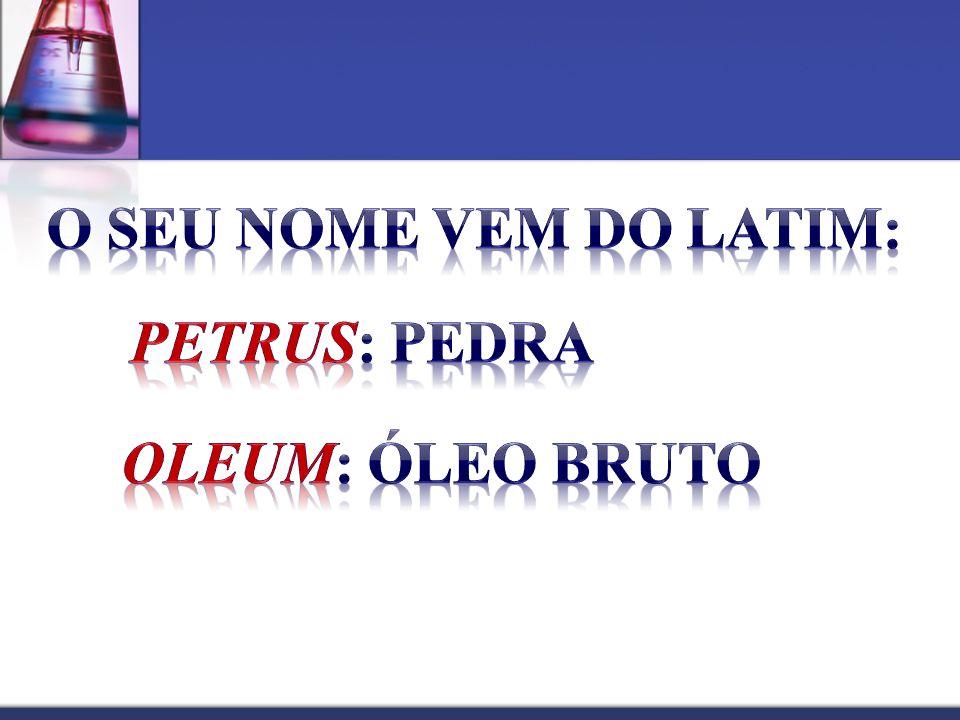 O seu nome vem do latim: Petrus: pedra oleum: óleo bruto