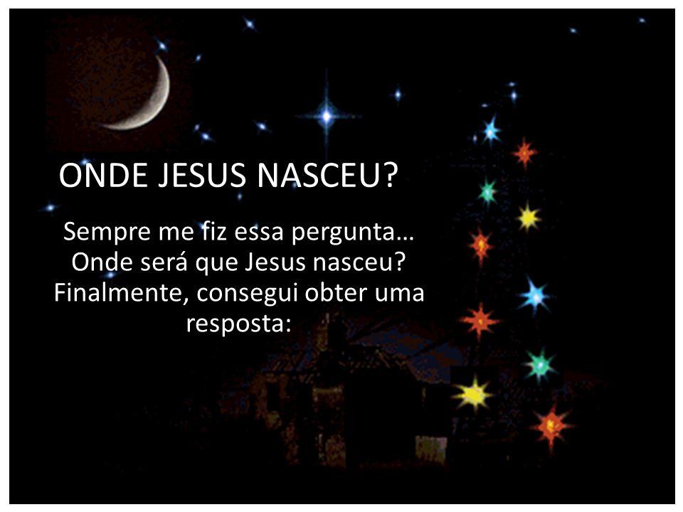 ONDE JESUS NASCEU. Sempre me fiz essa pergunta… Onde será que Jesus nasceu.