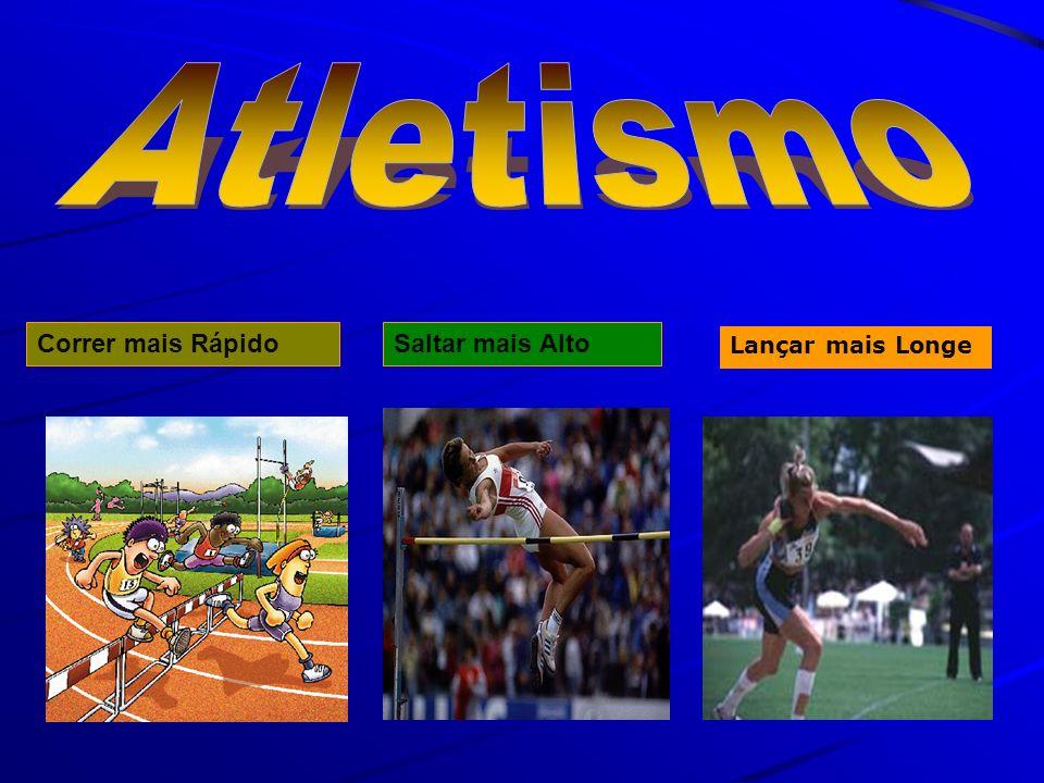 Atletismo Correr mais Rápido Saltar mais Alto Lançar mais Longe