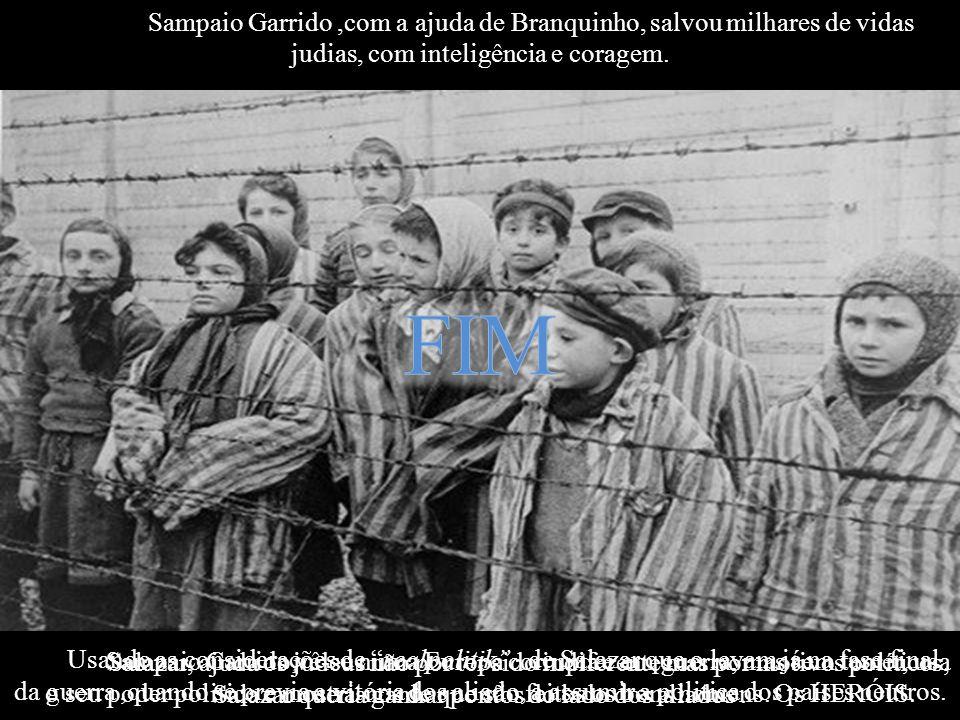 Sampaio Garrido ,com a ajuda de Branquinho, salvou milhares de vidas judias, com inteligência e coragem.