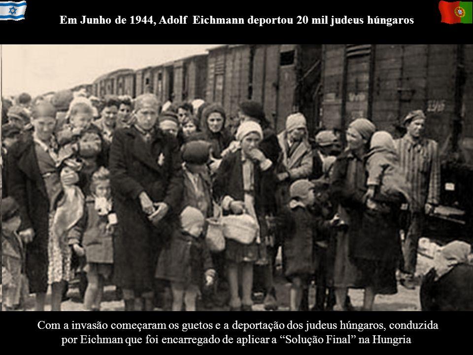 Em Junho de 1944, Adolf Eichmann deportou 20 mil judeus húngaros