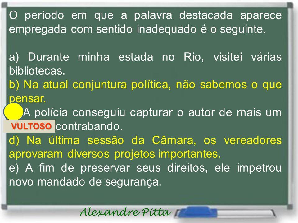 a) Durante minha estada no Rio, visitei várias bibliotecas.
