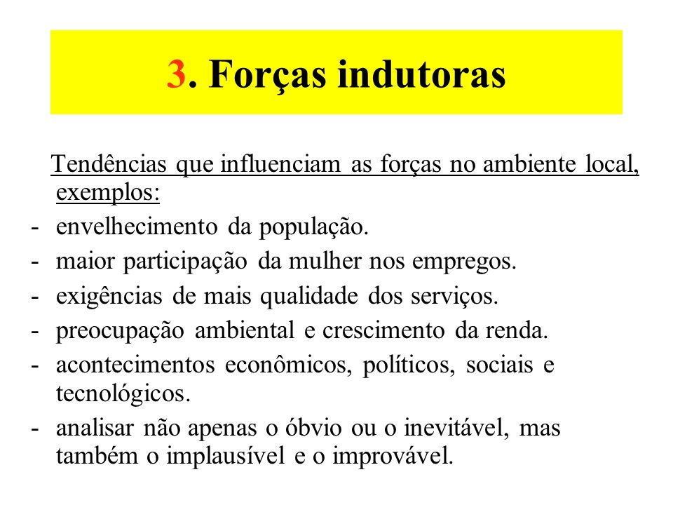3. Forças indutoras Tendências que influenciam as forças no ambiente local, exemplos: envelhecimento da população.