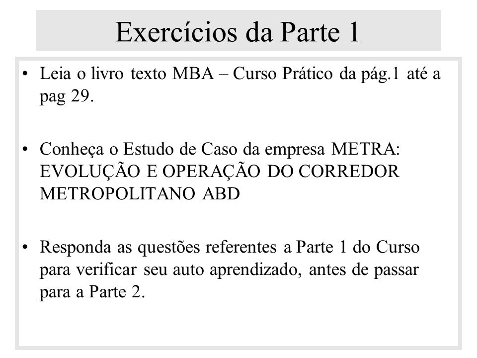Exercícios da Parte 1 Leia o livro texto MBA – Curso Prático da pág.1 até a pag 29.