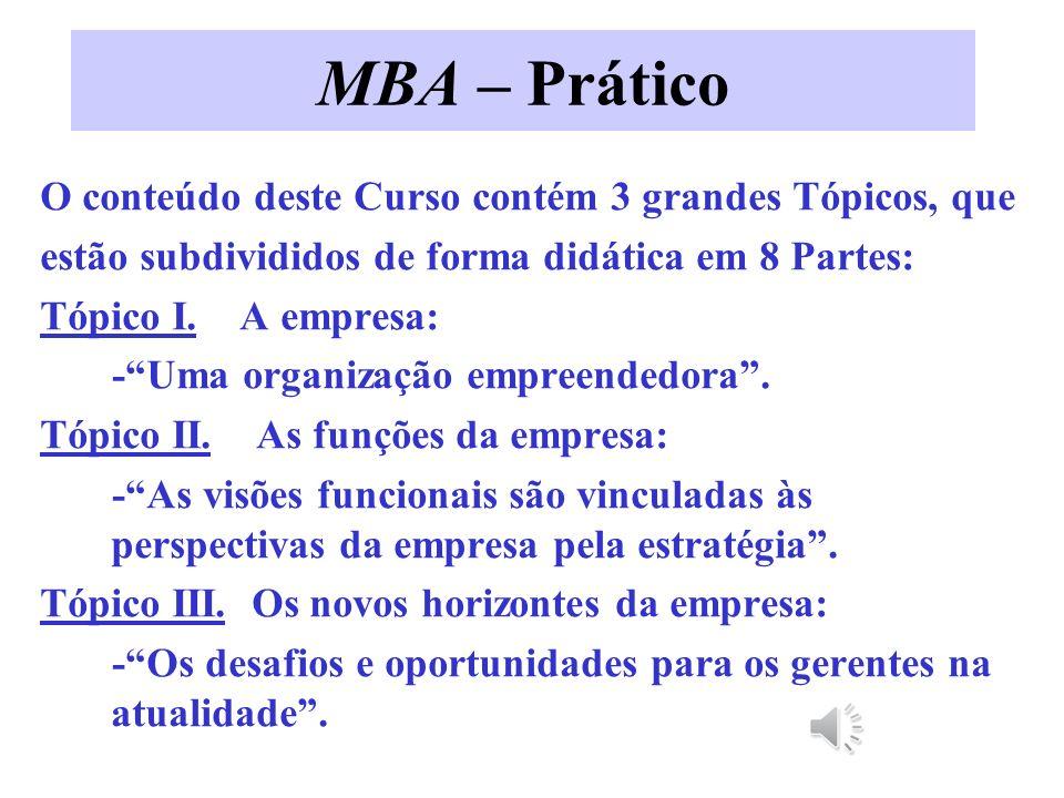 MBA – Prático O conteúdo deste Curso contém 3 grandes Tópicos, que