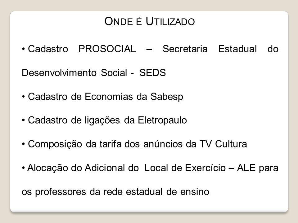 Onde é Utilizado Cadastro PROSOCIAL – Secretaria Estadual do Desenvolvimento Social - SEDS. Cadastro de Economias da Sabesp.